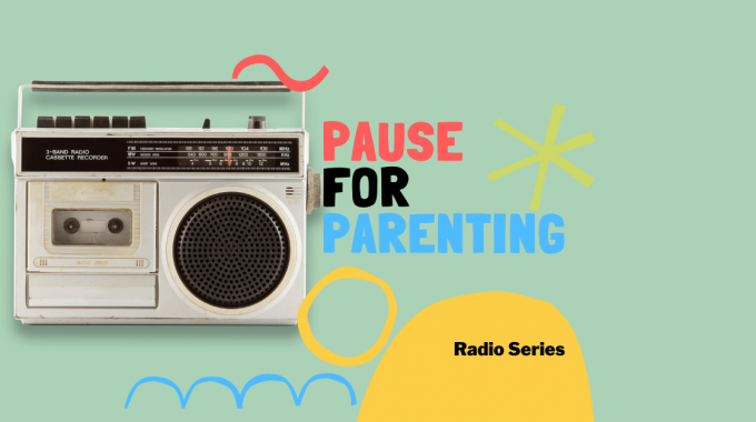 Pause For Parenting Radio Series – Foster Care